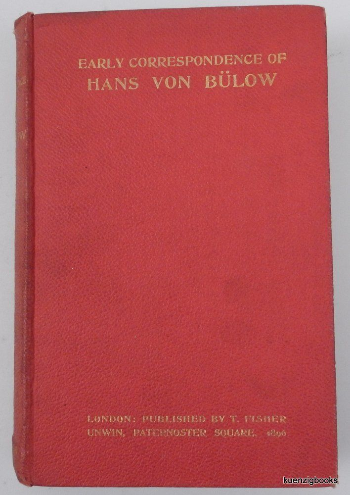 The Early Correspondence of Hans Von Bülow ... selected and translated into English by Constance Bache. Marie Von Bülow, Constance Bache, Hans Von Bülow.