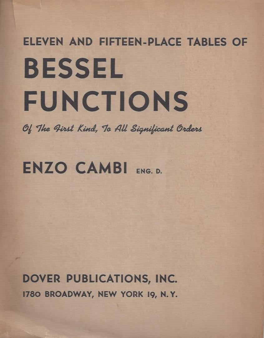 Eleven and Fifteen-place Tables of Bessel Functions of the First Kind, to All Significant Orders. Enzo Cambi.