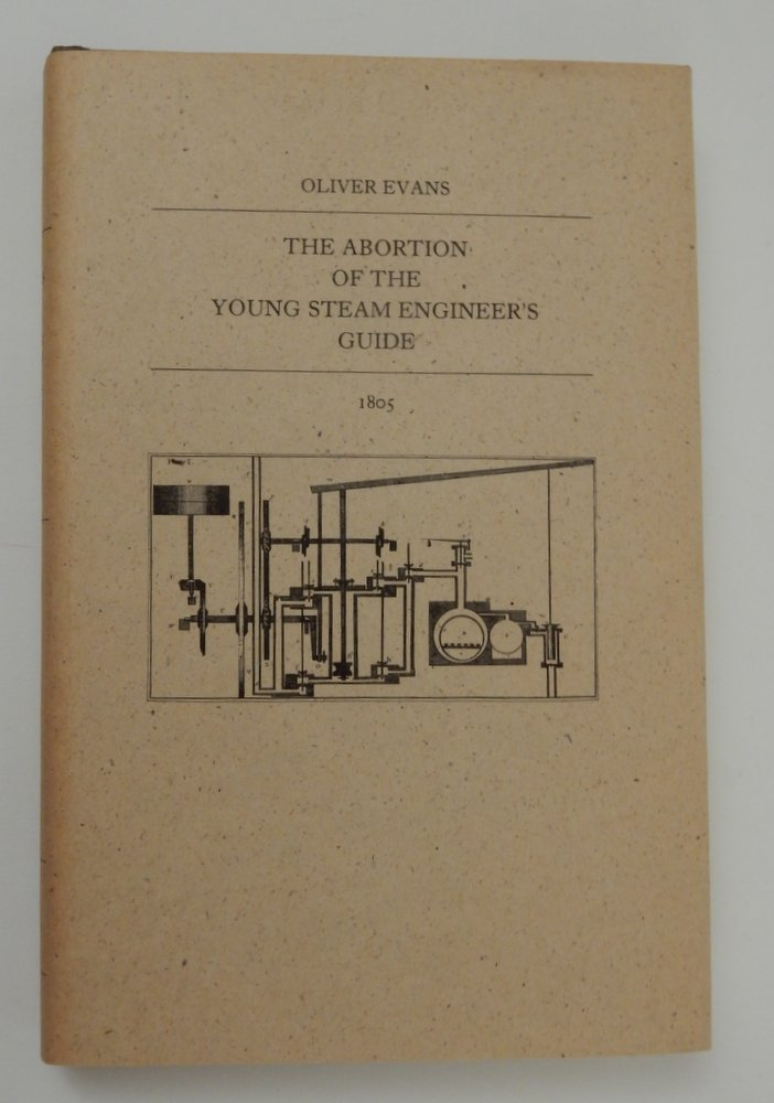 The Abortion of the Young Steam Engineer's Guide. Oliver Evans.