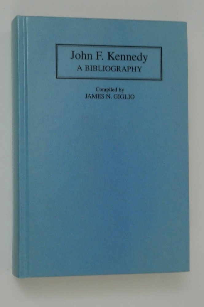 John F. Kennedy: A Bibliography. James N. Giglio, compiler.