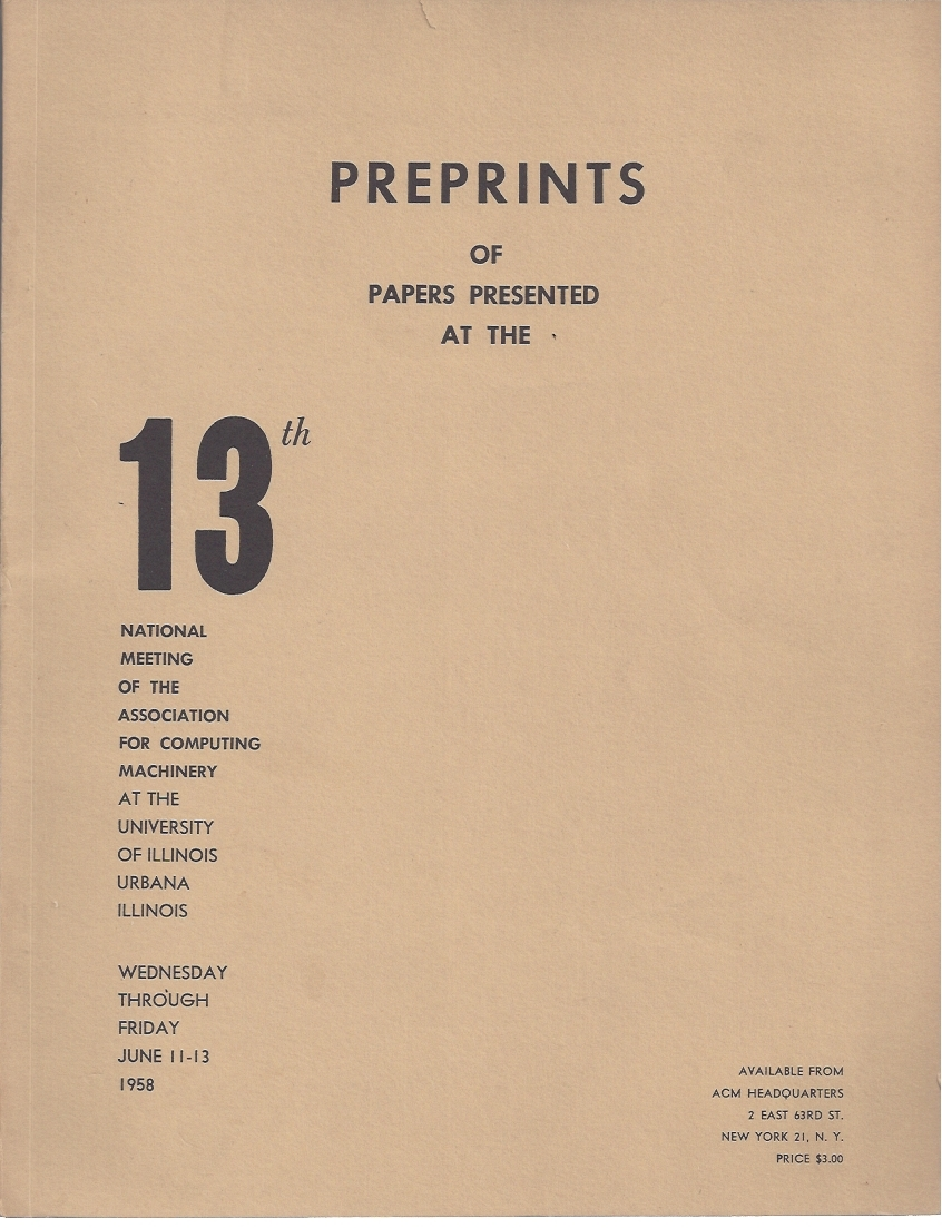 Preprints of Papers Presented at the 13th National Meeting of the Association for Computing Machinery at the University of Illinois Urbana Illinois Wednesday Through Friday June 11-13 1958. ACM Preprints Committee.