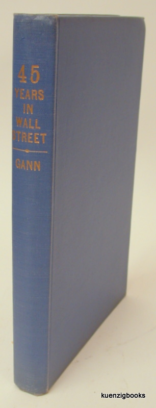 45 Years in Wall Street A Review of the 1937 Panic and 1942 Panic, 1946 Bull Market with New Time Rules and Percentage Rules with Charts for Determining the Trend on Stocks. William D. Gann.