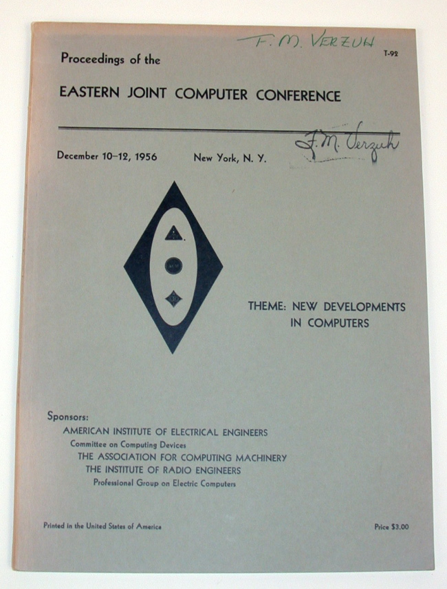 Proceedings of the Eastern Joint Computer Conference : Papers and Discussions Presented at the Joint Conference New York, N.Y. December 10-12, 1956 : Theme: New Developments in Computers. J. P. Eckert, American Institute of Electrical Engineers, Association for Computing Machinery, Institute of Radio Engineers.