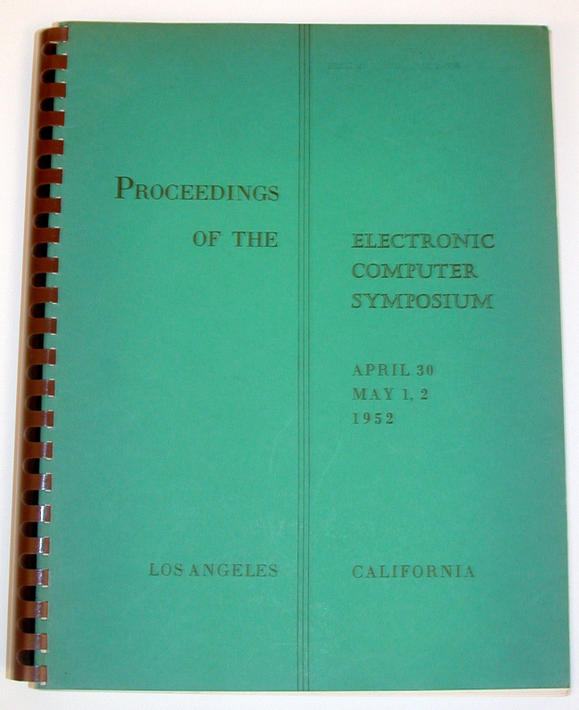 Proceedings of the Electronic Symposium held April 30, May 1, 2 1952 at University of California Los Angeles. Los Angeles IRE Professional Group on Electronic Computers, Ida Rhodes, Harry Huskey.