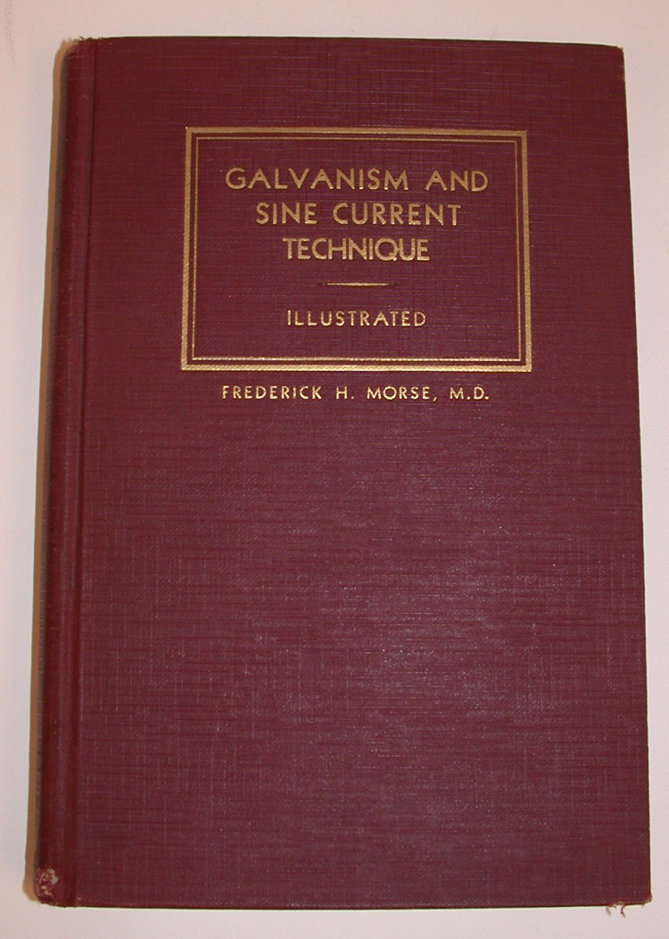 Galvanism and Sine Current Technique. Frederick H. Morse.