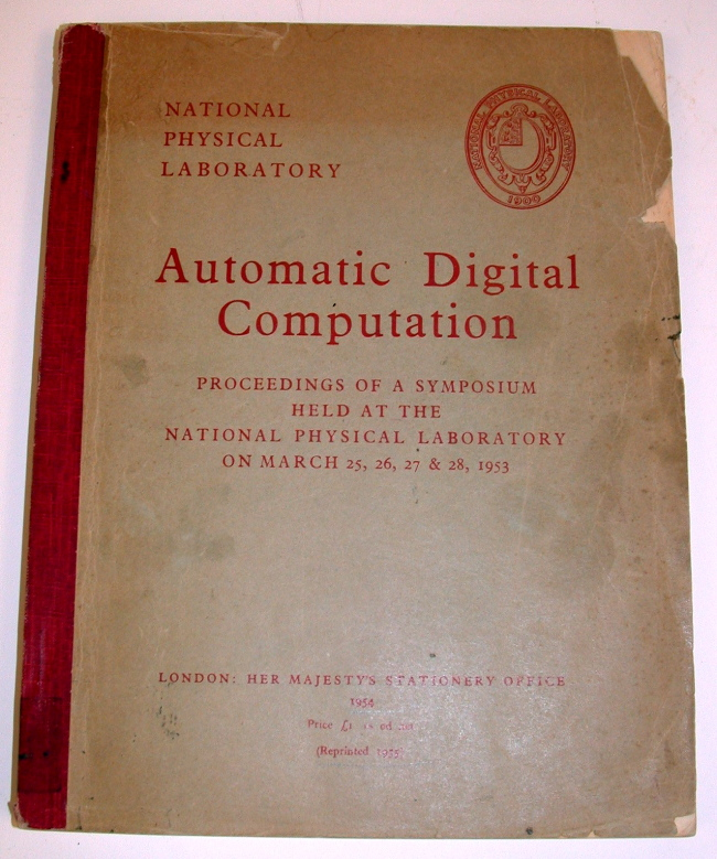 Automatic Digital Computation Proceedings of a Symposium held at the National Physical Laboratory on March 25, 26, 27, & 28 1953. National Physical Laboratory.