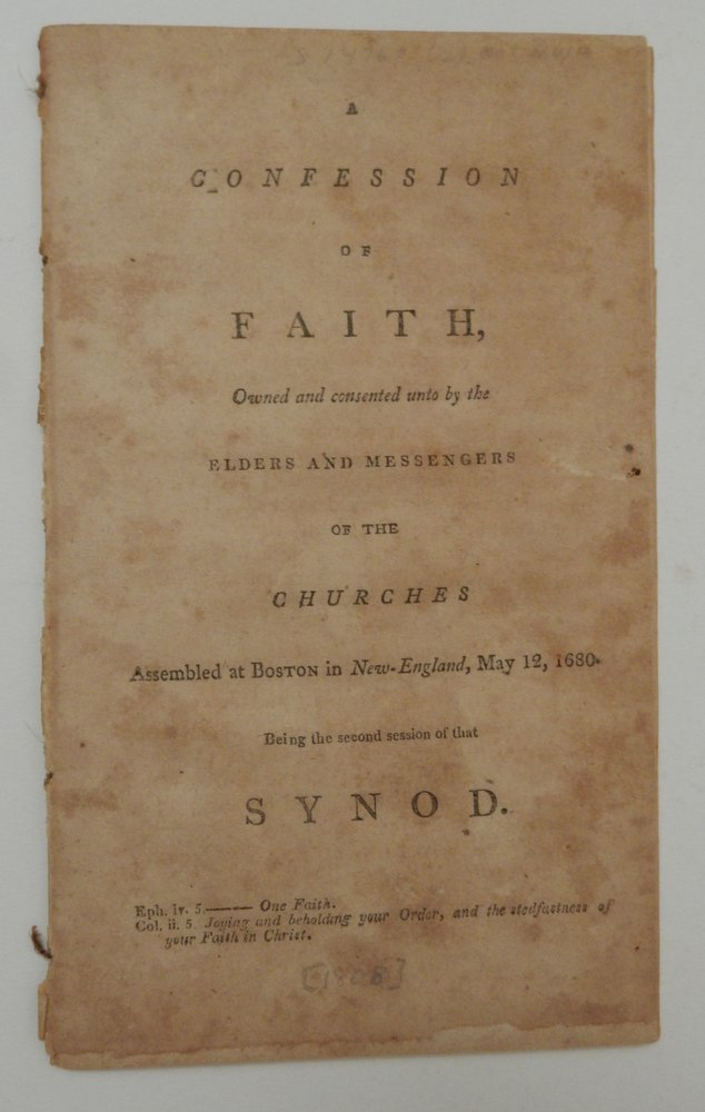 A Confession of Faith, owned and consented unto by the Elders and Messengers of the Churches assembled at Boston in New-England, May 12, 1680. Being this second session of that Synod. [Three lines of quotations]. AMERICANA - CHURCHES.