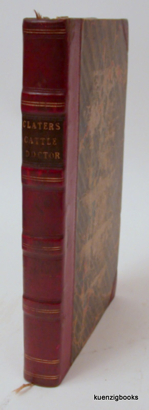 Every Man His Own Cattle Doctor; or a practical treatise on the diseases of horned cattle: wherein is laid down a concise and familiar description of all the diseases incident to oxen, cows, and sheep; together with the most simple and effectual method. ANIMAL HUSBANDRY, Francis Clater.