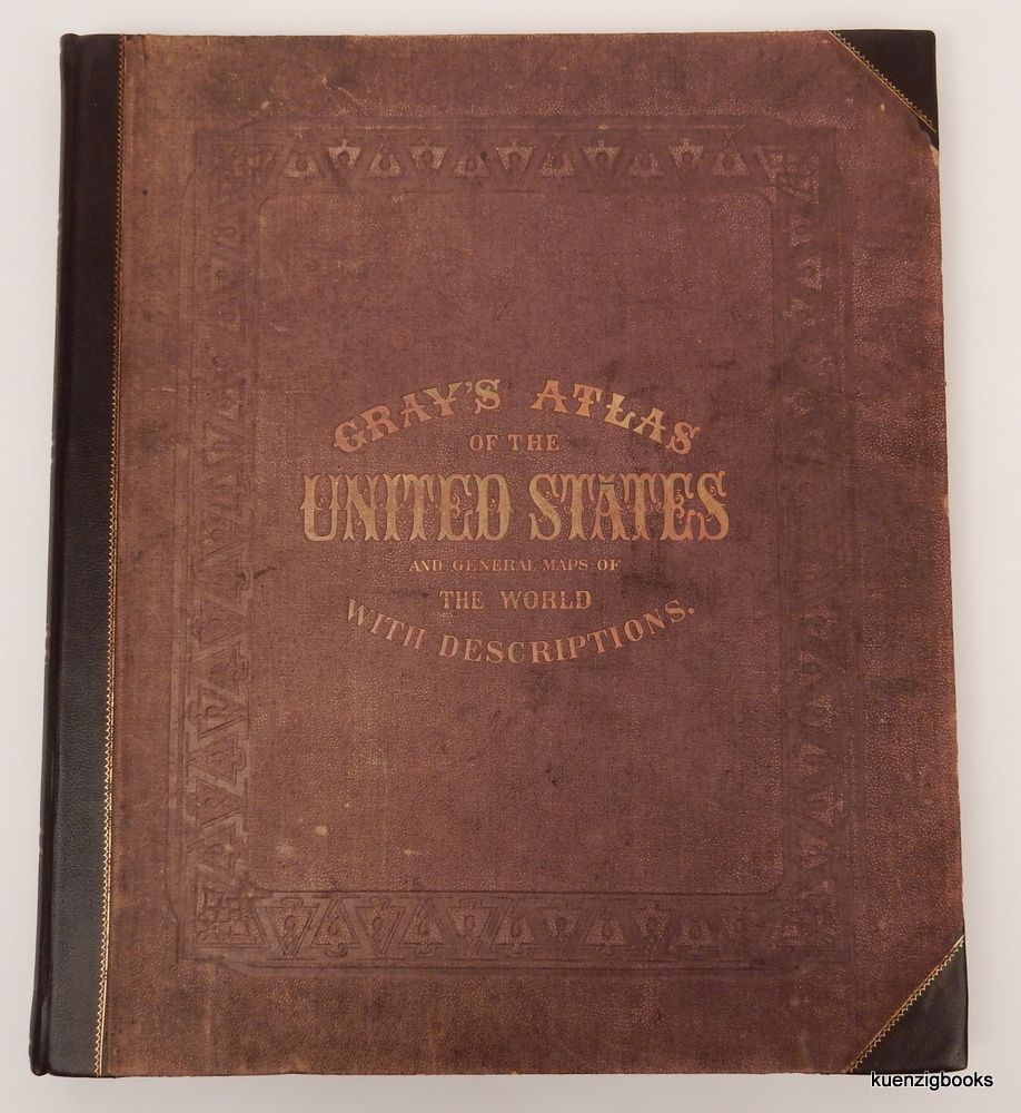 Gray's Atlas of the United States, with General Maps of The World, accompanied by descriptions Geographical, Historical, Scientific, and Statistical. O. W. Gray.