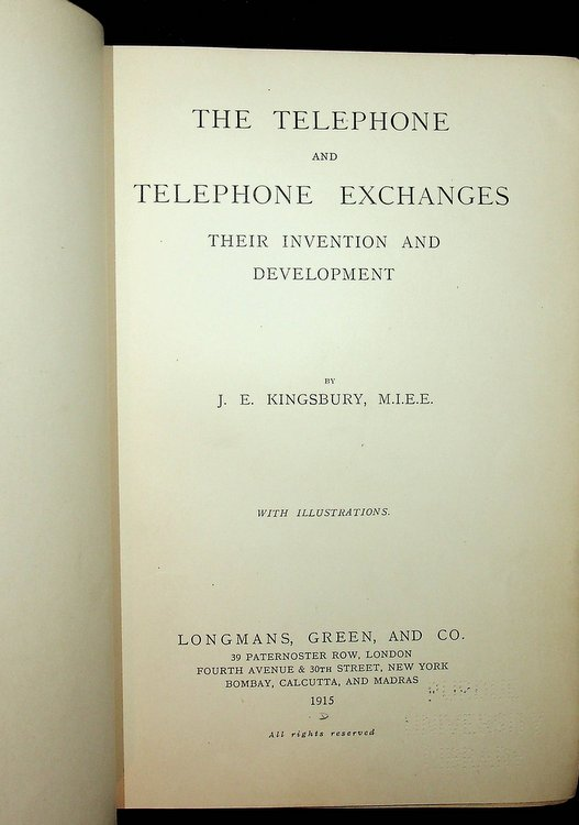 The Telephone and Telephone Exchanges Their Invention and Development. J. E. Kingsbury, M. I. E. E.