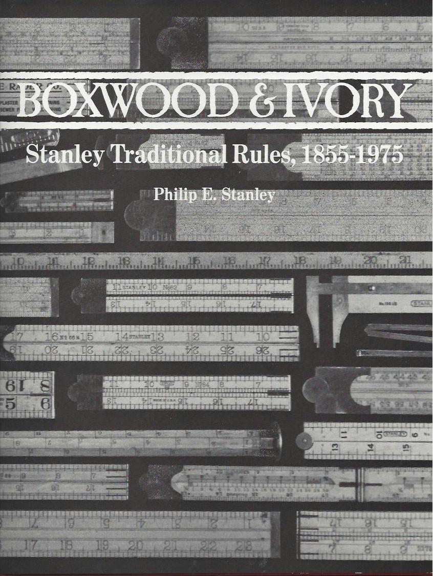 Boxwood & Ivory: Stanley Traditional Rules, 1855-1975. Philip E. Stanley.