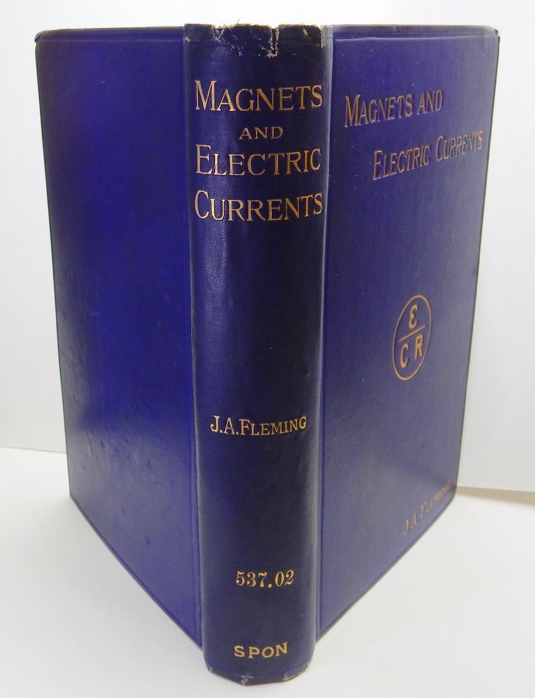 Magnets and Electric Currents an Elementary Treatise for the Use of Electrical Artisans and Science Teachers. J. A. Fleming, Sir John Ambrose.