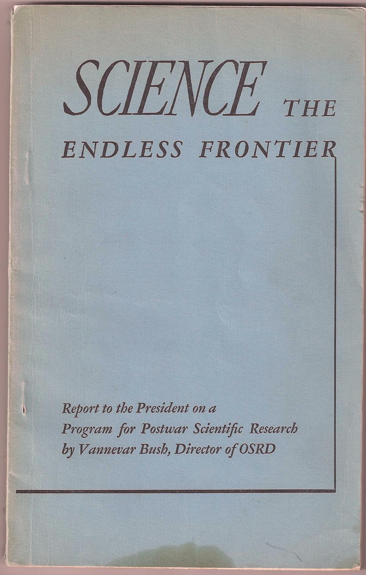 Science the Endless Frontier a Report to the President. Vannevar Bush.