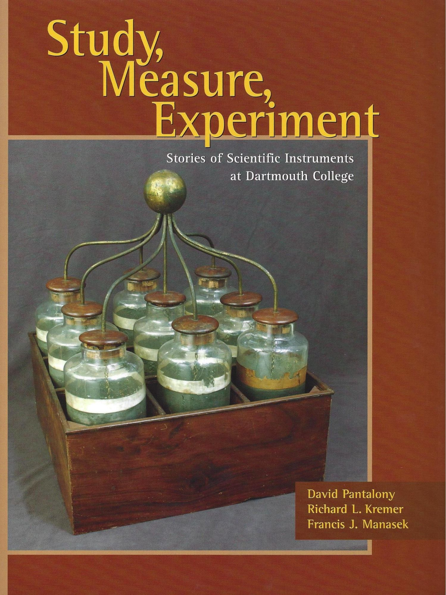 Study, Measure, Experiment: Stories of Scientific Instruments at Dartmouth College. David Pantalony, Francis J. Manasek, Richard L. Kremer.