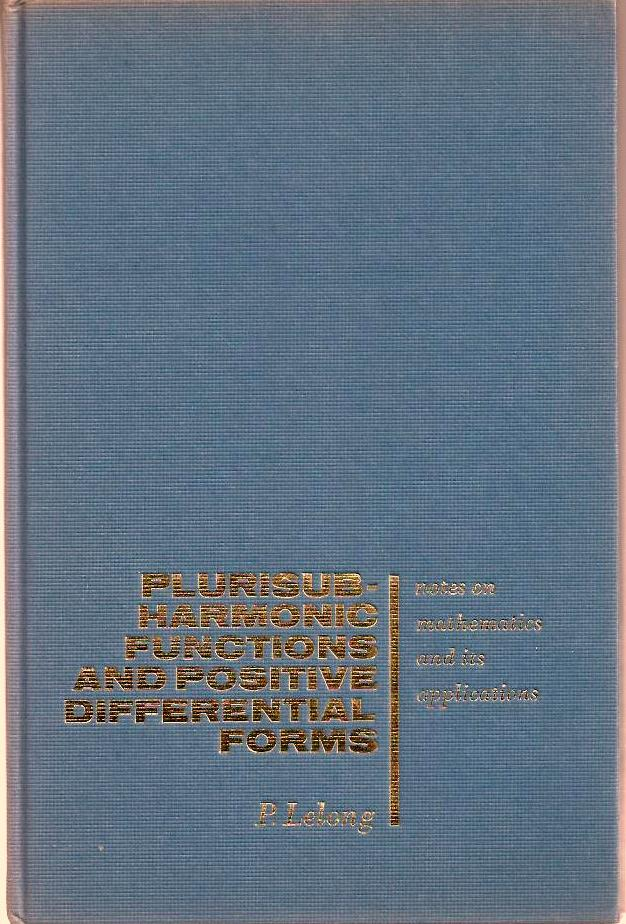 Plurisubharmonic Functions and Positive Differential Forms. Pierre Lelong.
