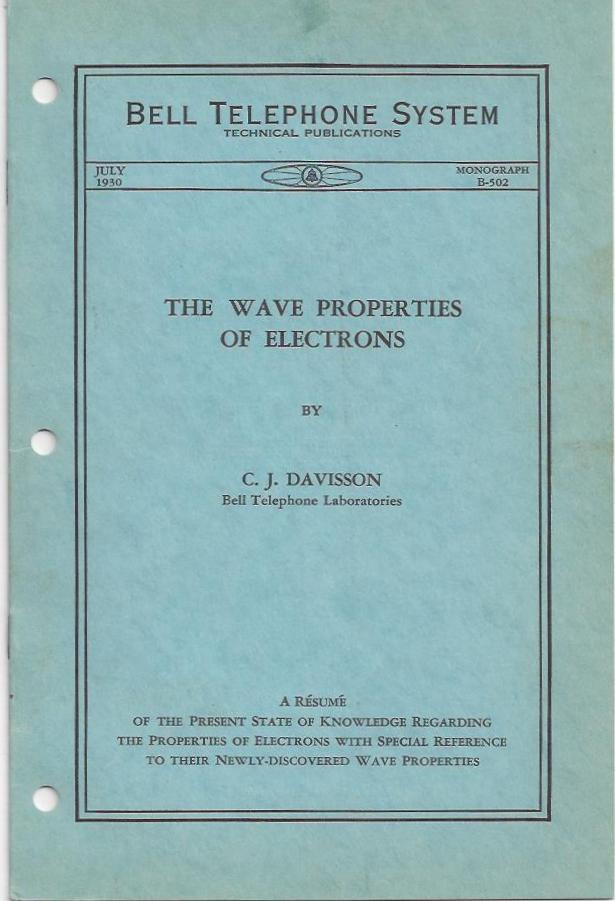 The Wave Properties of Electrons : A Resume of the Present State of Knowledge Regarding the Properties of Electrons with Special Reference to Their Newly-Discovered Wave Properties. Dr. C. J. Davisson, Clinton Joseph.