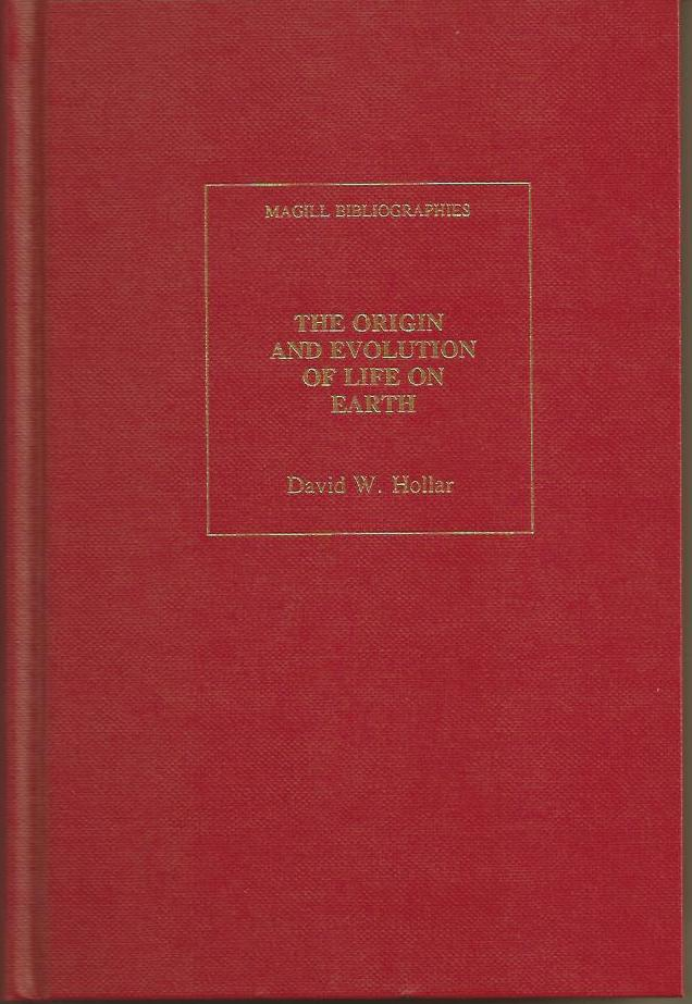 The Origin and Evolution of Life on Earth: An Annotated Bibliography. David W. Hollar.