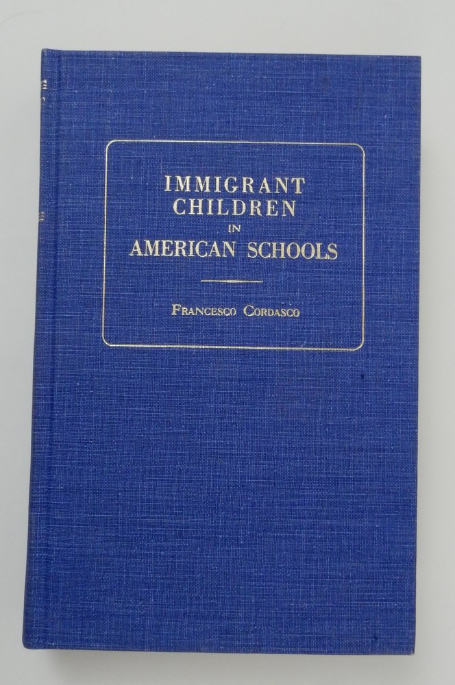 Immigrant Children in American Schools A Classified and Annotated Bibliography with Selected Source Documents. Francesco Cordasco.