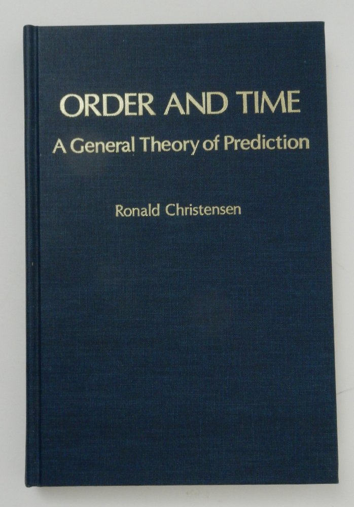 Order and Time a General Theory of Prediction. Ronald Christensen.