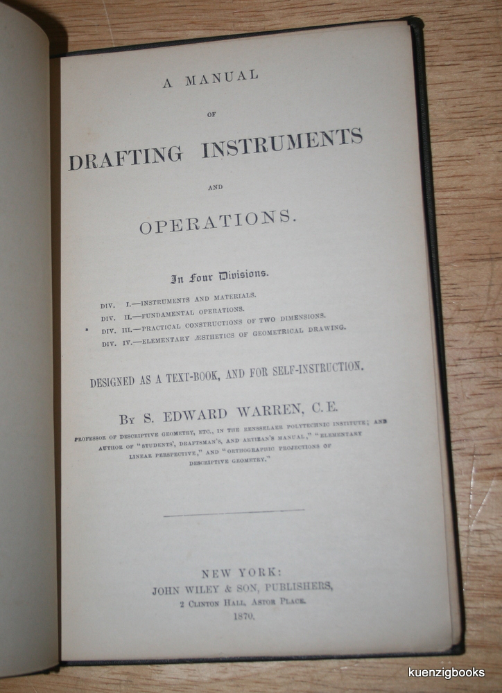 A Manual of Drafting Instruments and Operations in Four Divisions. S. Edward Warren, C. E.