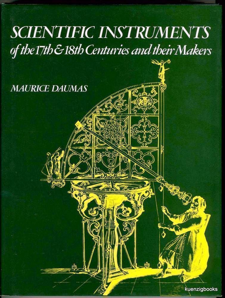 Scientific Instruments of the 17th & 18th Centuries and Their Makers. Maurice Daumas, Dr. Mary Holbrook.