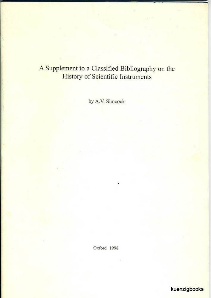 A Supplement to A Classified Bibliography On the History of Scientific Instruments. A. V. Simcock.