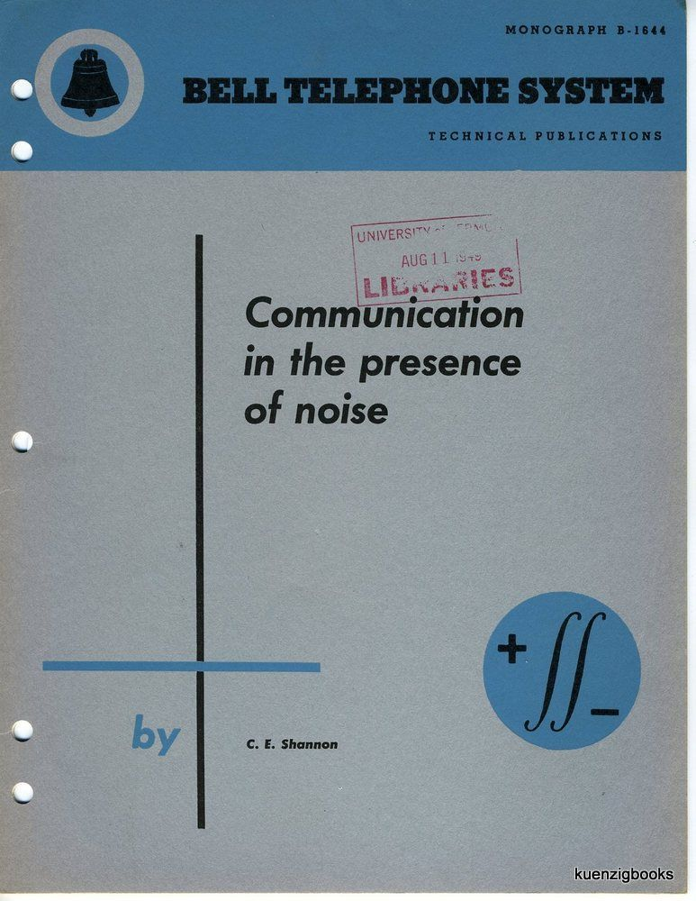 Communication in the Presence of Noise. Bell Telephone System Technical Publications, Monograph B-1644. Claude Shannon.