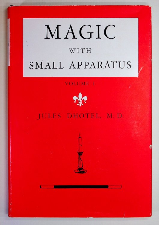 Magic with Small Apparatus or A Thousand Tricks in One Suitcase ... Volume I. Jules Dhotel, Fleming Paul.