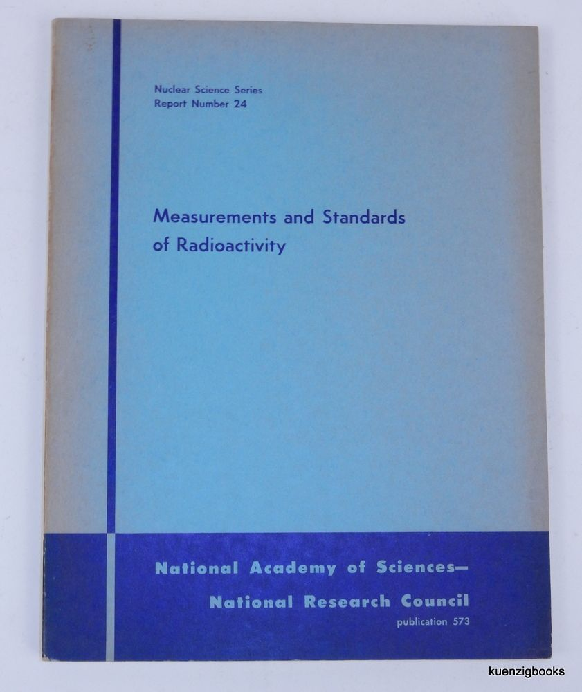 Measurements and Standards of Radioactivity : Proceedings of an Informal Conference Easton, Maryland, October 9-11, 1957. National Academy of Sciences, A. S. Obermayer, Leon F. Curtiss, George G. Manov, Executive, chairmen.