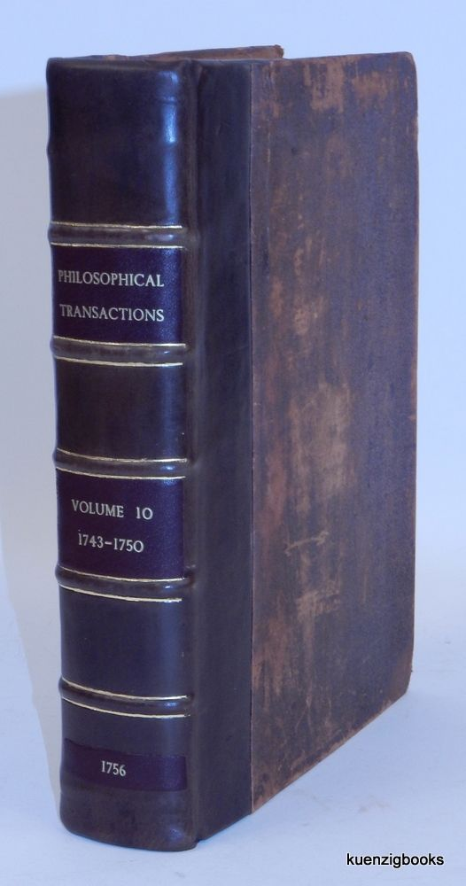 The Philosophical Transactions (From the Year 1743, to the Year 1750) Abridged, and Disposed under General Heads. The Latin Papers being translated into English...Volume the Tenth containing Part III The Anatomical and Medical Papers. And Part IV. The Historical and Miscellaenous Papers. John Martyn.