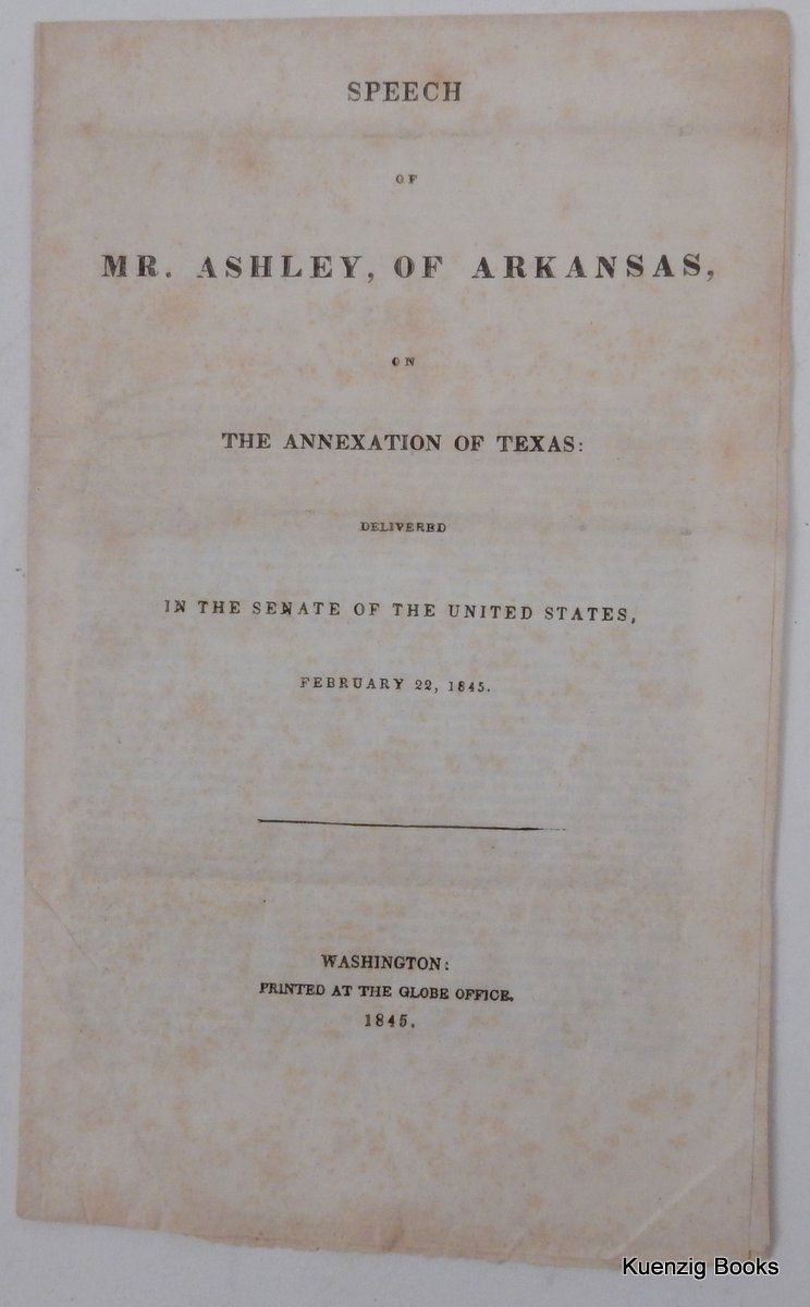 Speech of Mr. Ashley, of Arkansas, on the annexation of Texas : delivered in the Senate of the United States, February 22, 1845. C. Ashley.
