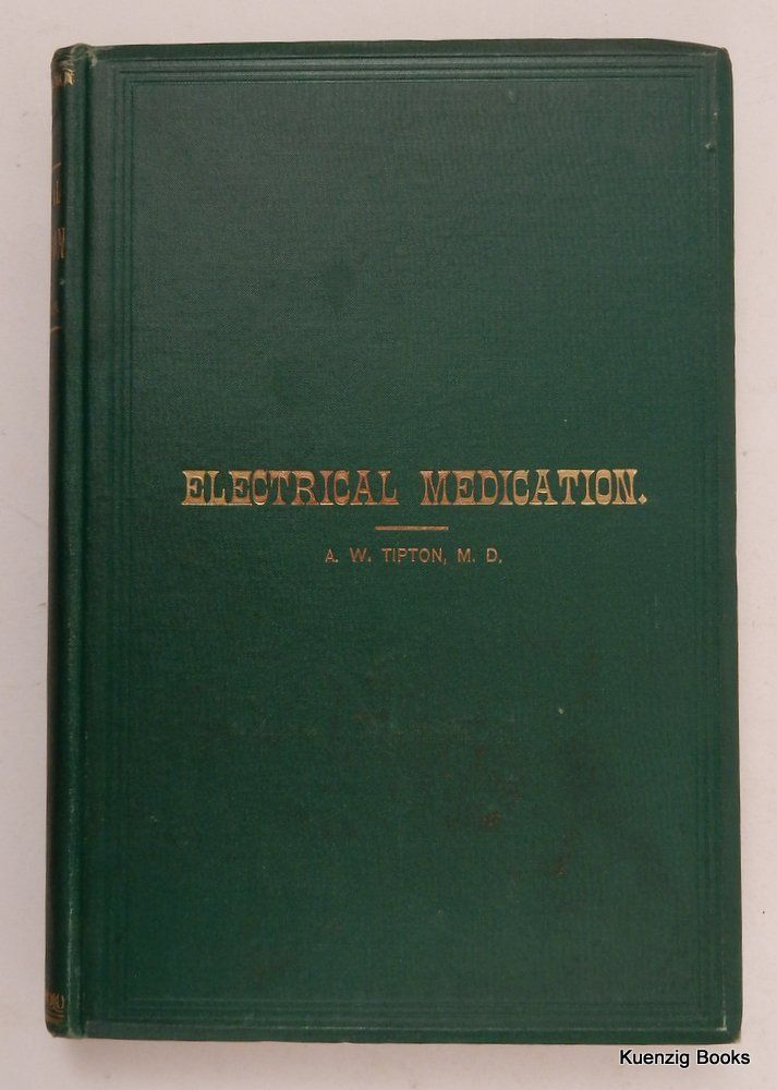 A Revised and Enlarged Edition of Clark's New System of Electrical Medication. A. W. Tipton, M. D.