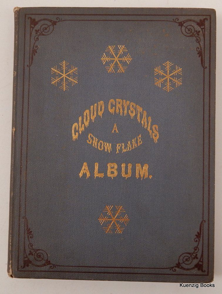 Cloud Crystals ; a Snow-Flake Album Collected and Edited by A Lady. Mrs. Frances E. Chickering.