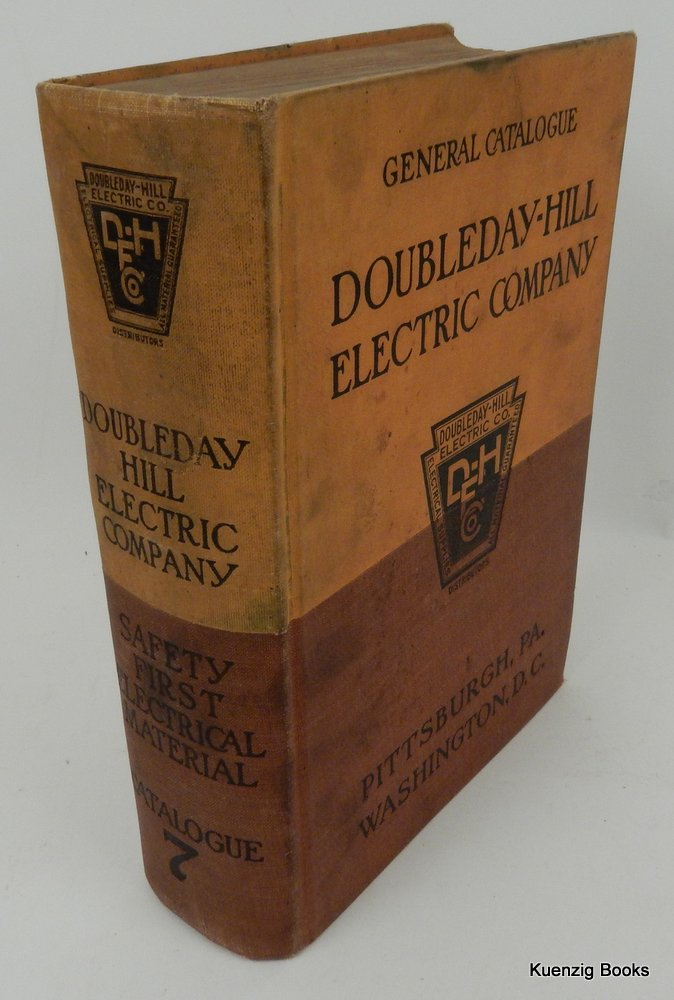 General Catalogue No. 7 Doubleday-Hill Electric Co. Distributors and Manufacturers Electrical Supplies. Doubleday-Hill Electric Co.