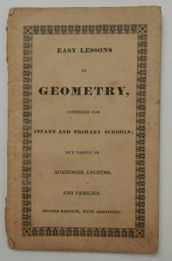 Easy Lessons in Geometry, intended for Infant and Primary Schools : but useful in Academies, Lyceums and Families ... Second edition. Josiah Holbrook.