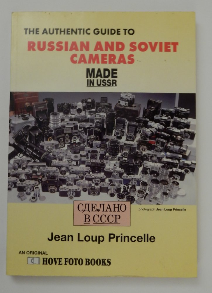 The Authentic Guide to Russian and Soviet Cameras: Made in USSR : 200 Soviet Cameras. text, photographs, Jean Loup Princelle, Vlaia Ouvrier, guide and Russian.