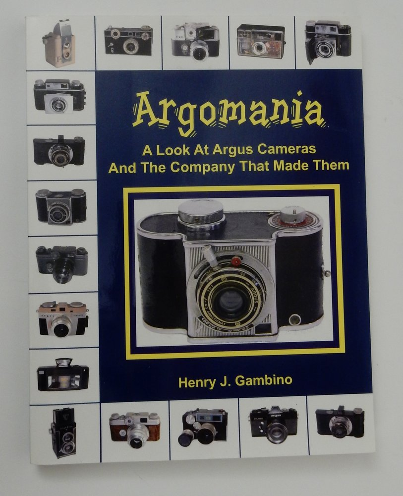 Argomania: A Look at Argus Cameras and the Company That Made Them. Henry J. Gambino.