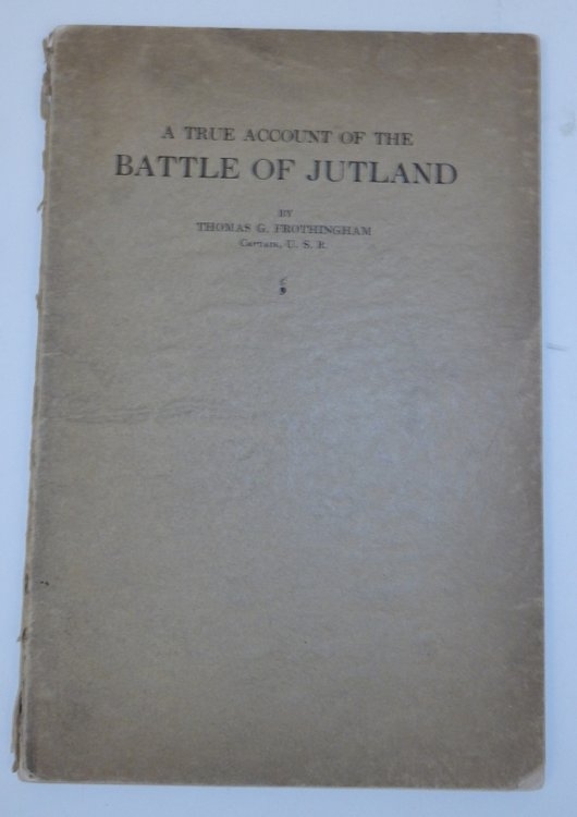 A True Account of the Battle of Jutland, May 31, 1916. Thomas G. Frothingham.