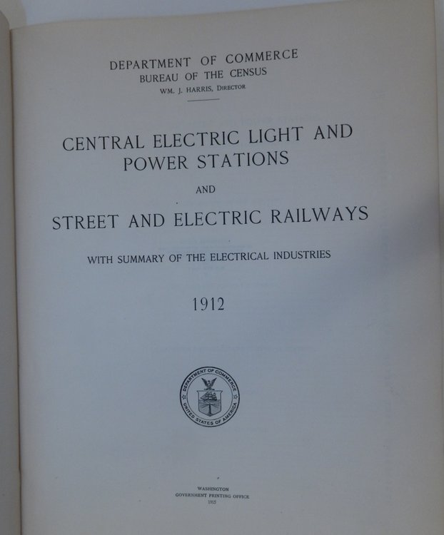 Central Electric Light and Power Stations and Street and Electric Railways with Summary of the Electrical Industries 1912. Wm. J. Harris, director.