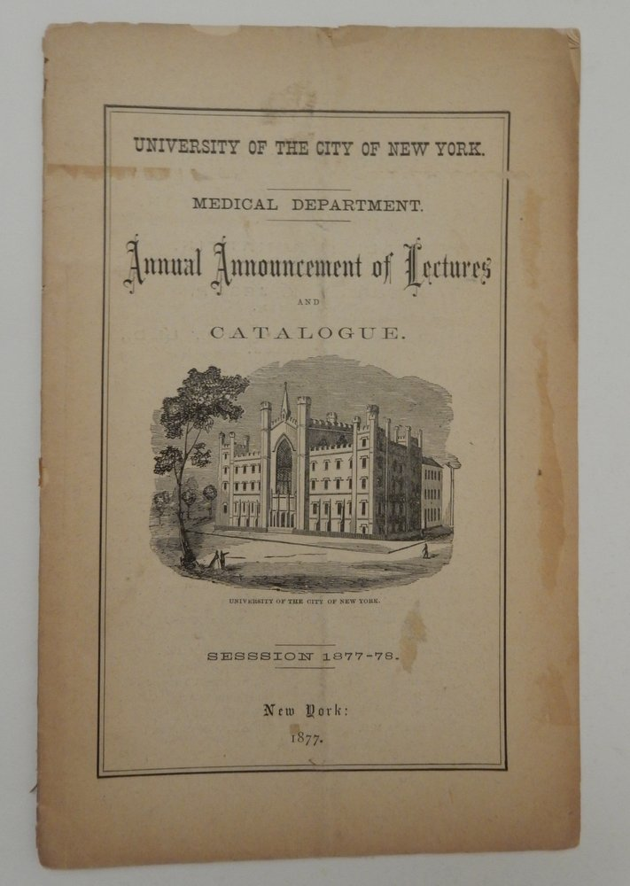 University of the City of New York Medical Department. Annual Announcement of Lectures and Catalogue Session 1877-78