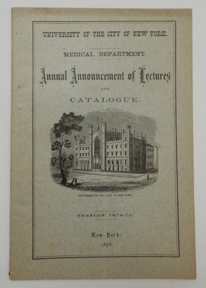 University of the City of New York Medical Department. Annual Announcement of Lectures and Catalogue Session 1878-79