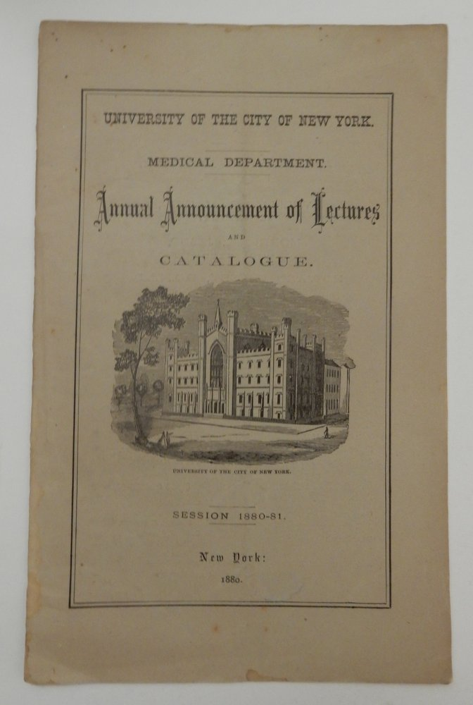 University of the City of New York Medical Department. Annual Announcement of Lectures and Catalogue Session 1880-81