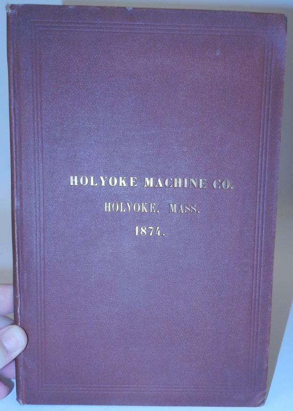 Holyoke Machine Co., Manufacturers of Turbine Water Wheels, Paper Makers' Machinery, Gearing, Shafting, and Mill Work in all its Branches, Holyoke, Mass. Holyoke Machine Co.