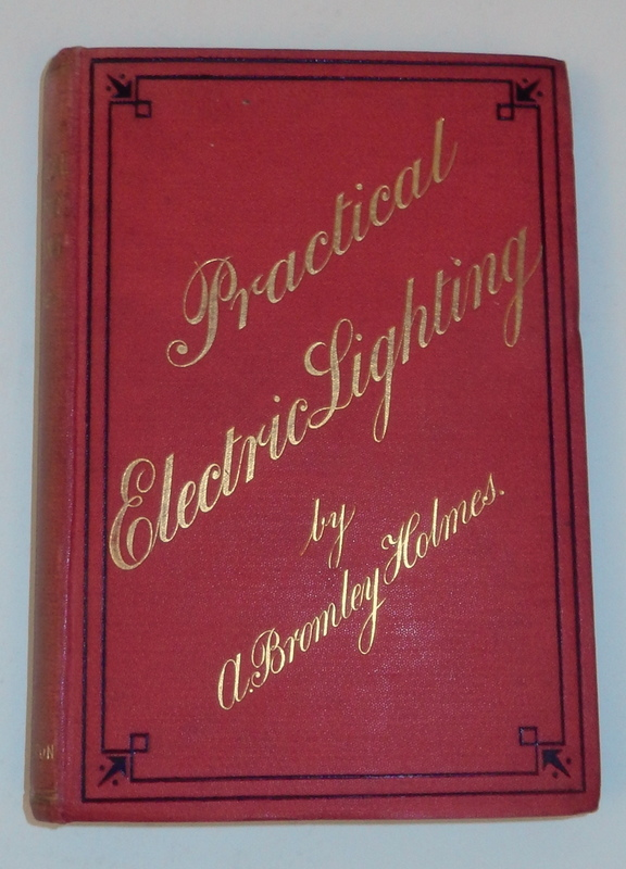 Practical Electric Lighting ... with Sixty-eight illustrations ... Second Edition. A. Bromley Holmes.