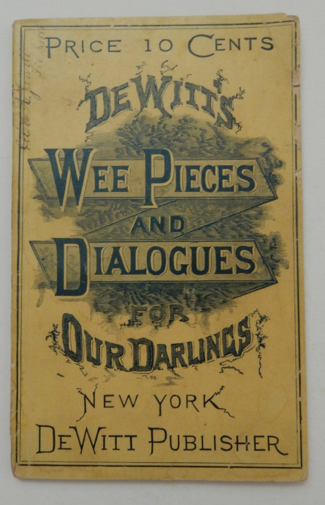 De Witt's wee pieces and dialogues for our darlings : being a choice collection of golden grains gathered from the sands of wisdom ... dedicated to all who love children. Clinton De Witt.