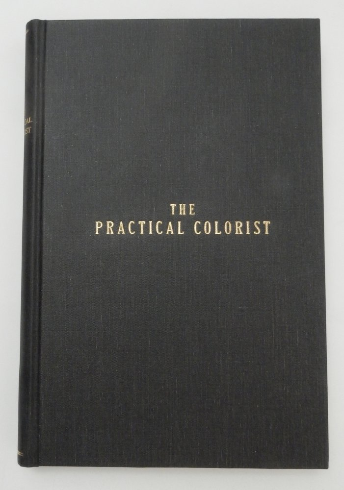 The Practical Colorist : A Pathfinder for the Artist Printer. Frederick M. Sheldon.