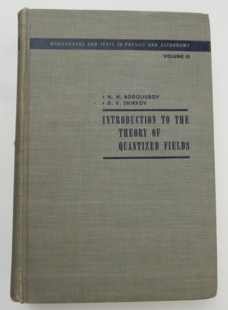 Introduction to the Theory of Quantized Fields. N. N. Bogoliubov, D. V. Shirkov.