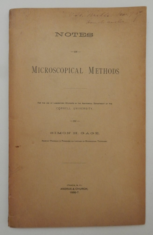 Notes on Microscopical Methods ... For the use of Laboratory Students in the Anatomical Department of the CORNELL UNIVERSITY. Simon Henry Gage.