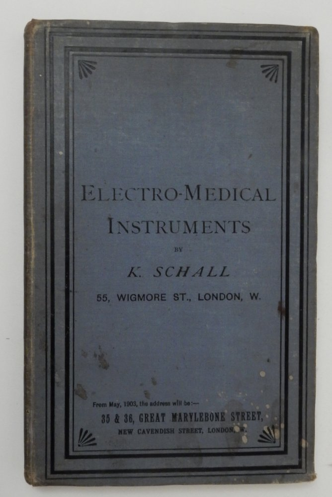 Electro-Medical Instruments and Their Management, And Illustrated Price List Of Electro-Medical Apparatus ... Eighth Edition October 1902. K. Schall.