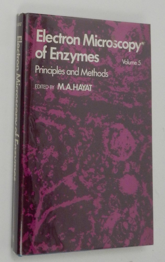 Electron Microscopy of Enzymes, Principles and Methods Volume 5. M. A. Hayat.